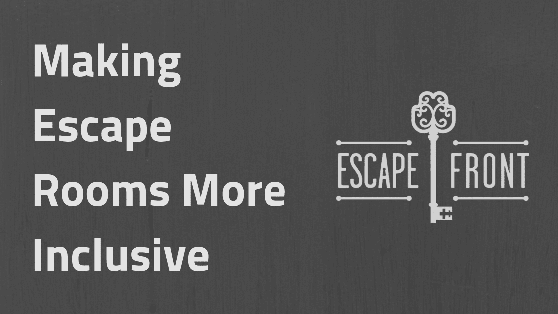 MAKING ESCAPE ROOMS MORE INCLUSIVE