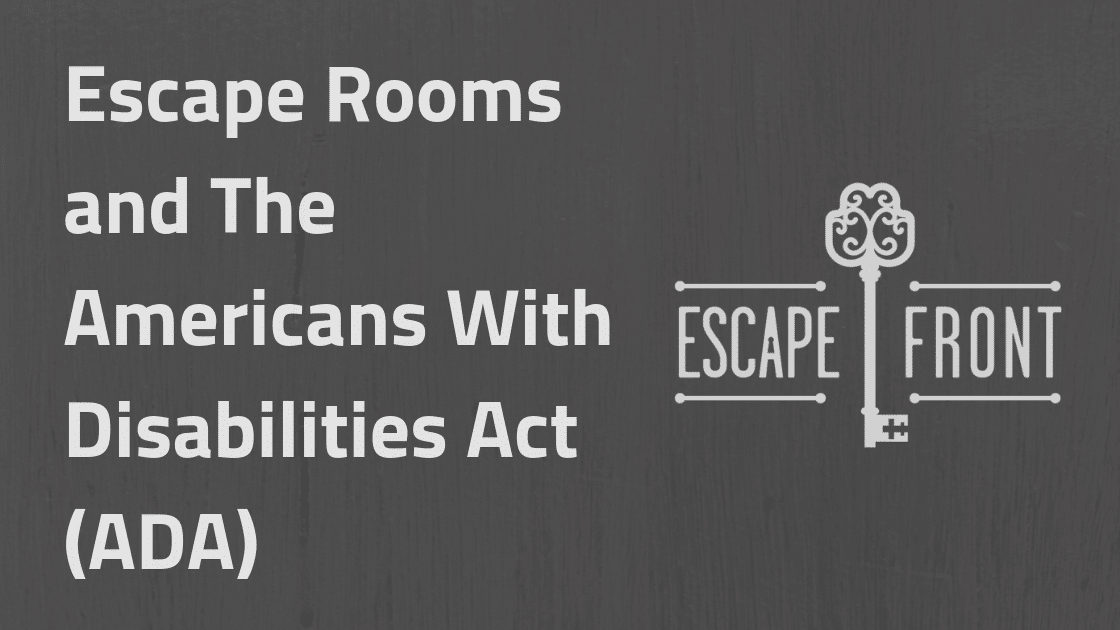 Escape Rooms and The Americans With Disabilities Act