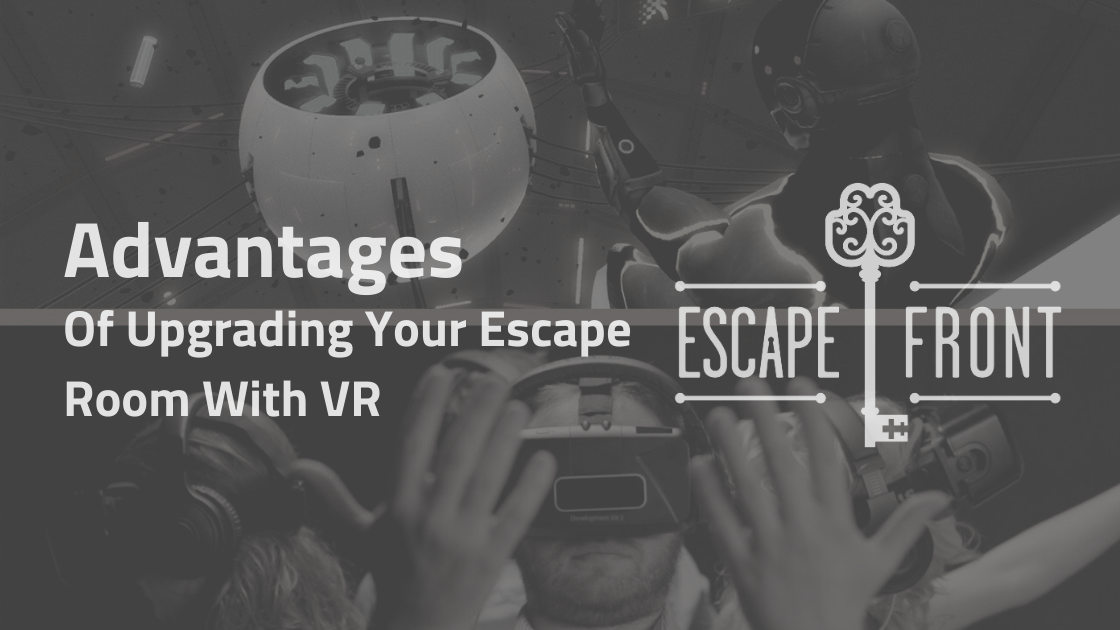 Advantages Of Upgrading Your Escape Room With VR